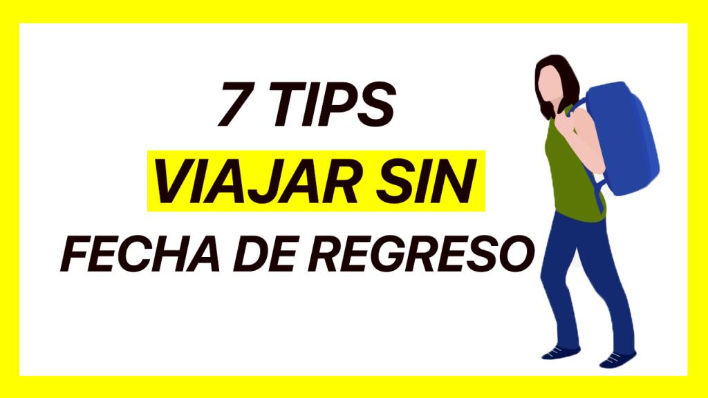 7 tips para viajar sin fecha de regreso